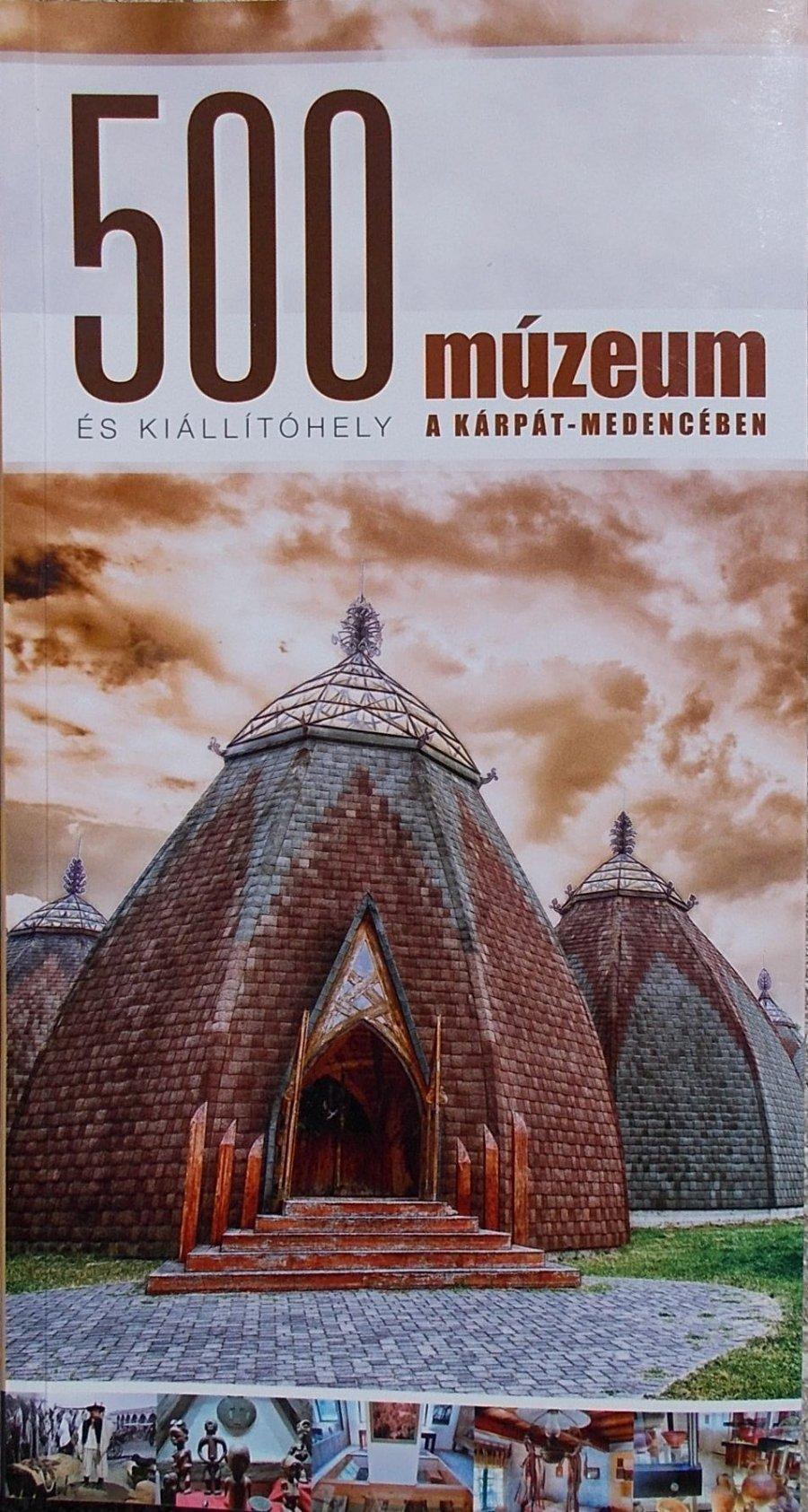500 múzeum és kiállítóhely a Kárpát-medencében