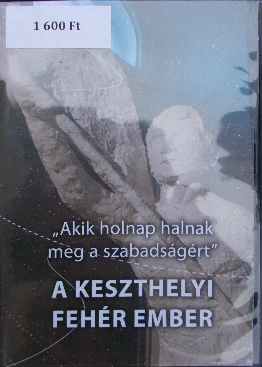 """""""Akik holnap halnak meg a szabadságért"""" - A KESZTHELYI FEHÉR EMBER (DVD)"""