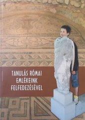 Tanulás római emlékeink felfedezésével