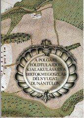 A polgári földtulajdon kialakulása és a birtokmegoszlás Délnyugat-Dunántúlon