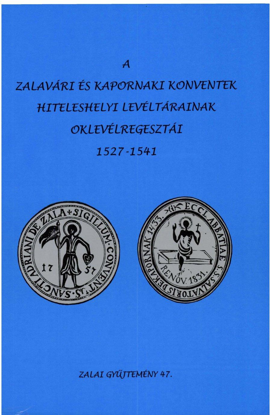 A zalavári és a kapornaki konventek hiteleshelyi levéltárainak oklevélregesztrái (1527 - 1541)