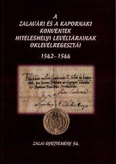 A zalavári és a kapornaki konventek hiteleshelyi levéltárainak oklevélregesztrái (1542-1544)