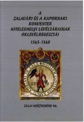A zalavári és a kapornaki konventnek hiteleshelyi levéltárainak oklevélregesztái (1545-1548)