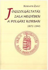 Jogszolgáltatás Zala megyében a polgári korban (1872 - 1945)