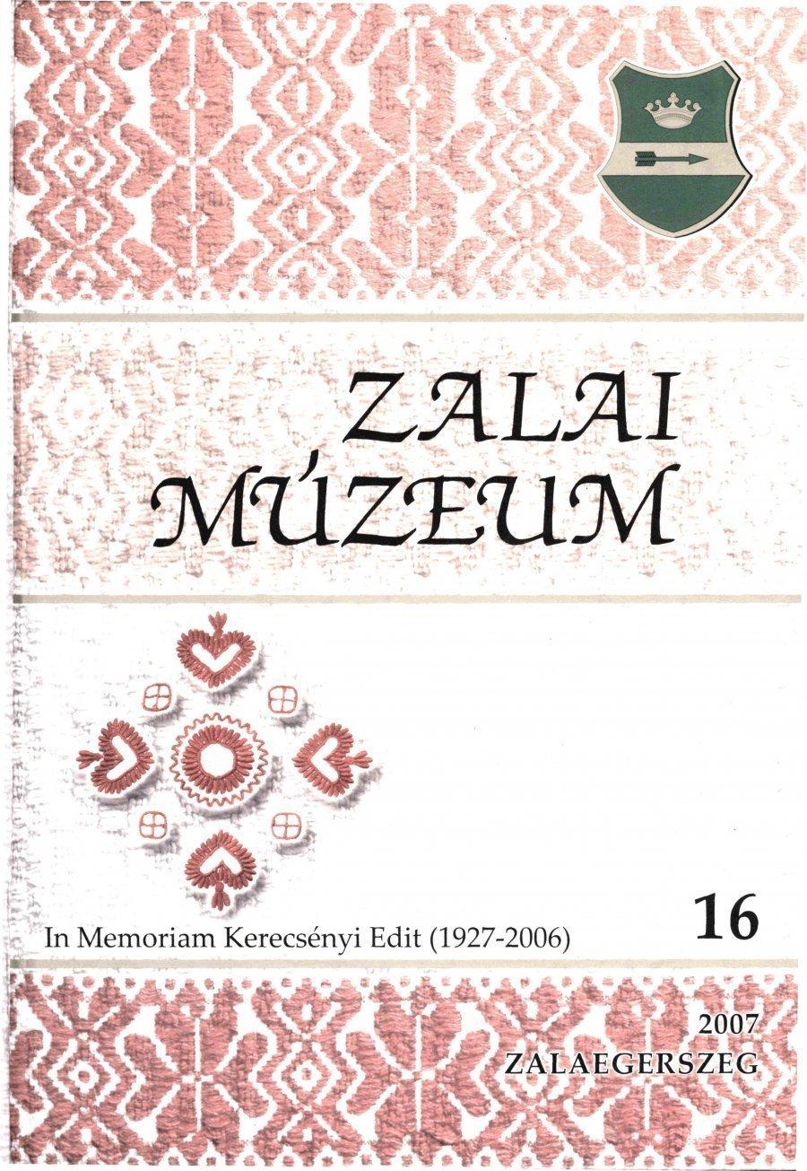 Zalai Múzeum 16 - In memoriam Kerecsényi Edit (1927-2006)